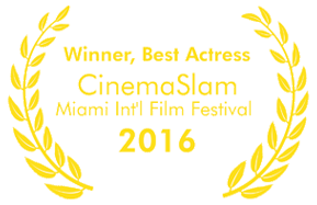 Won, Best Actress at Miami International Film Festival CinemaSlam for Fade In, Fade Out (2016)